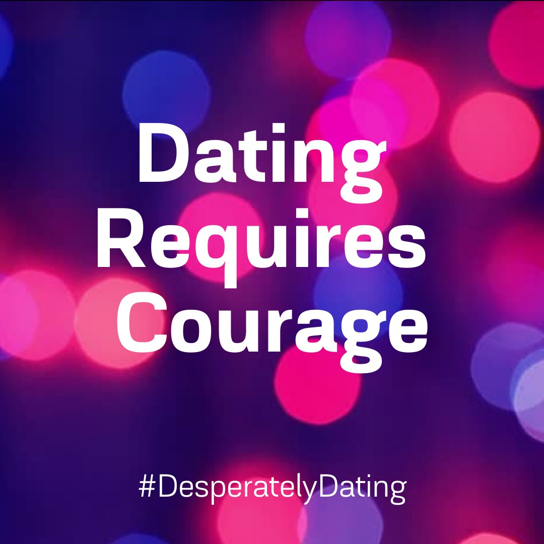 Dating Requires Courage