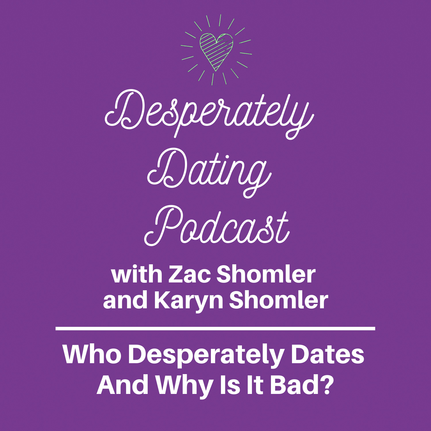 Who Desperately Dates & Why Is It Bad? -Desperately Dating Podcast Episode 2 Karyn Shomler and Zac Shomler