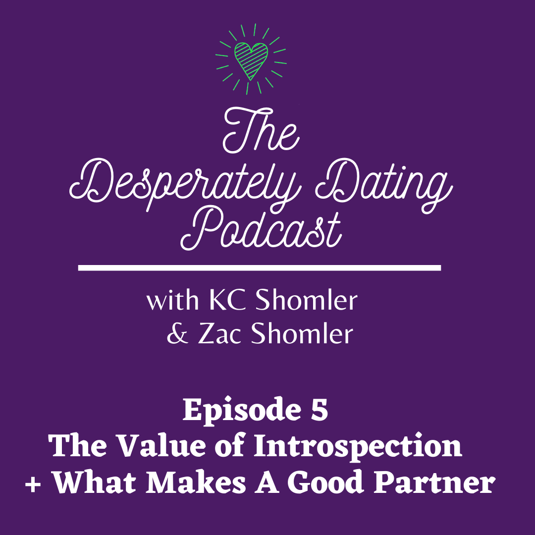 Desperately Dating Podcast Episode 5 The Value of Introspection + What Makes A Good Partner KC Shomler