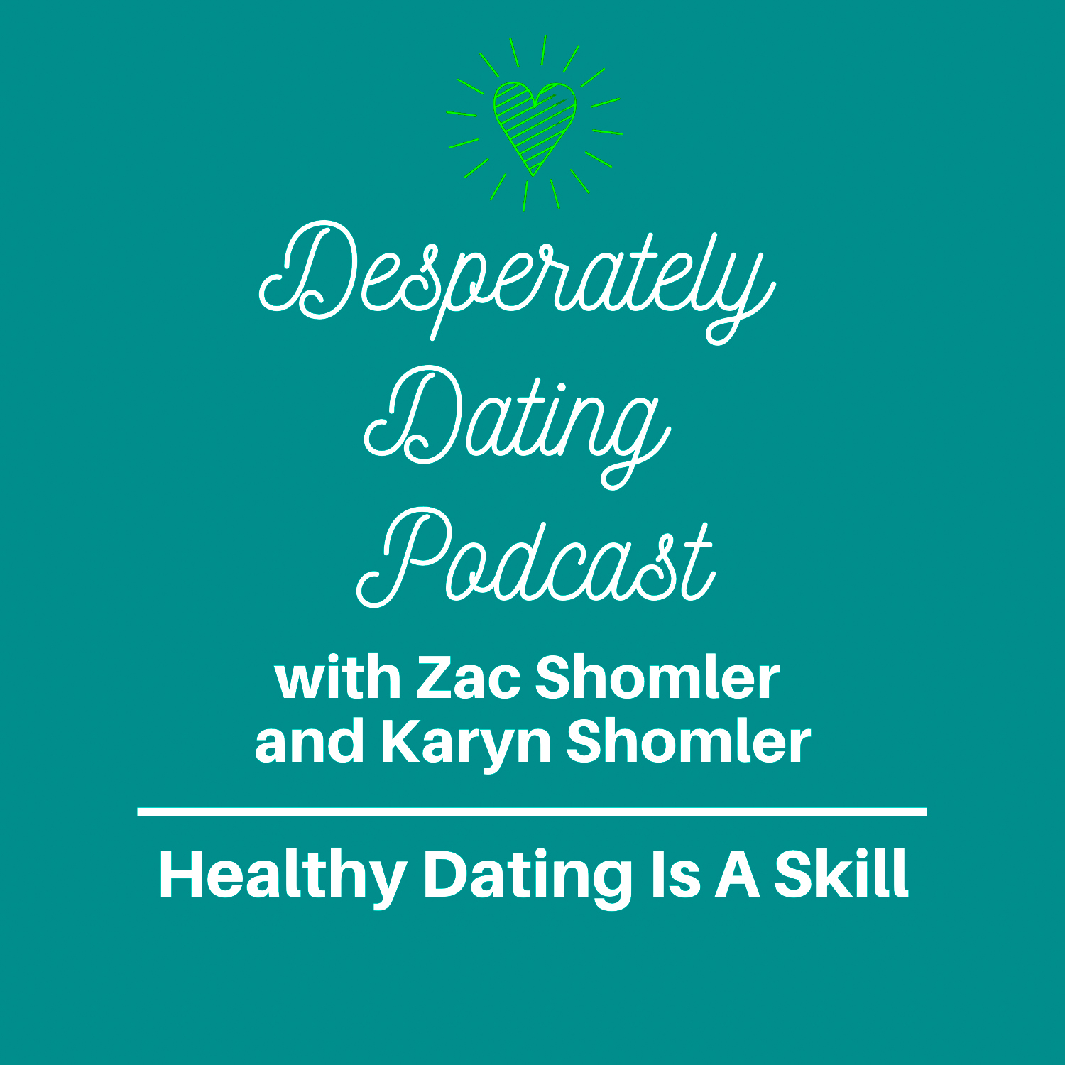 Healthy Dating Is A Skill -Desperately Dating Podcast Episode 6