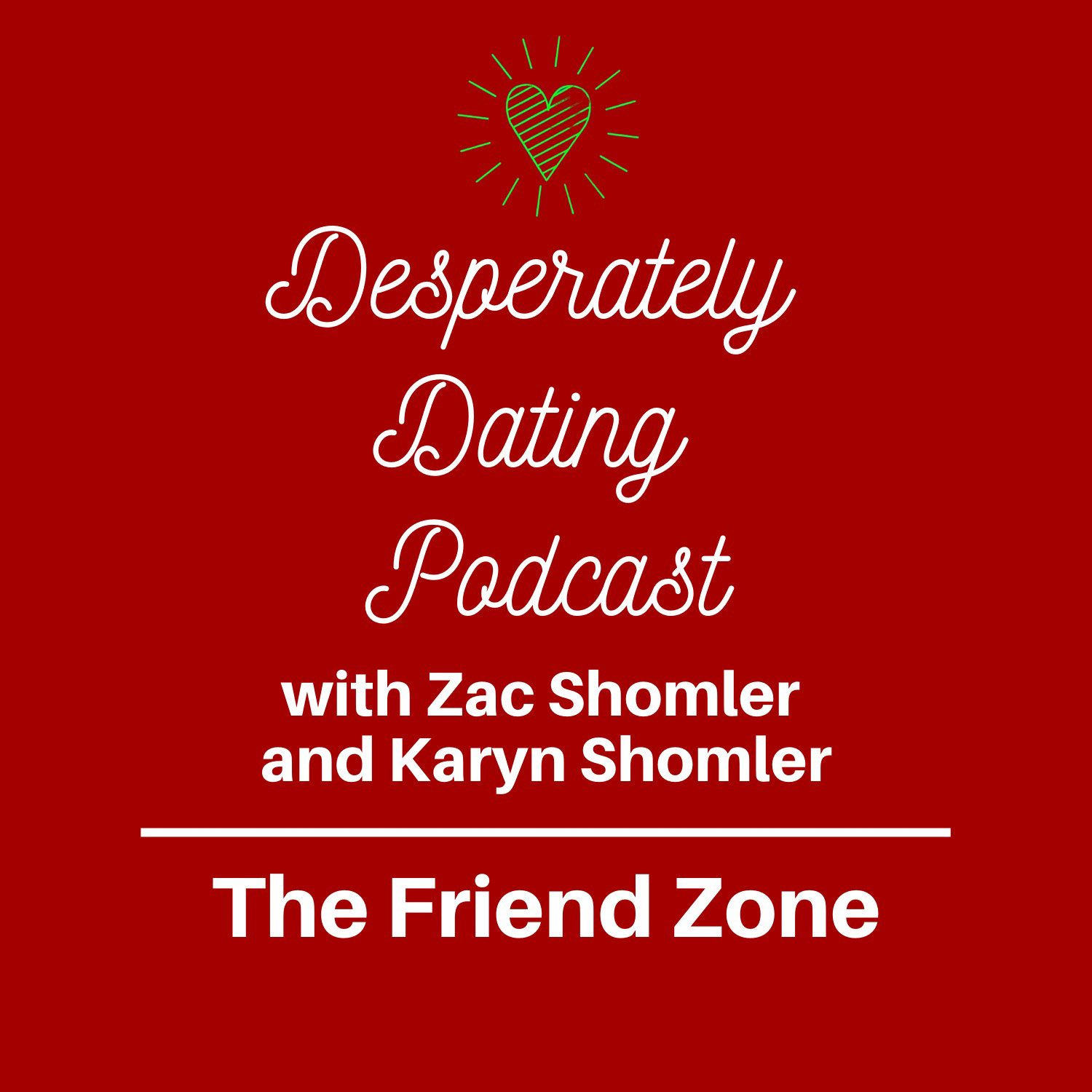 The Friend Zone - Desperately Dating Podcast Episode 8 Karyn Shomler and Zac Shomler