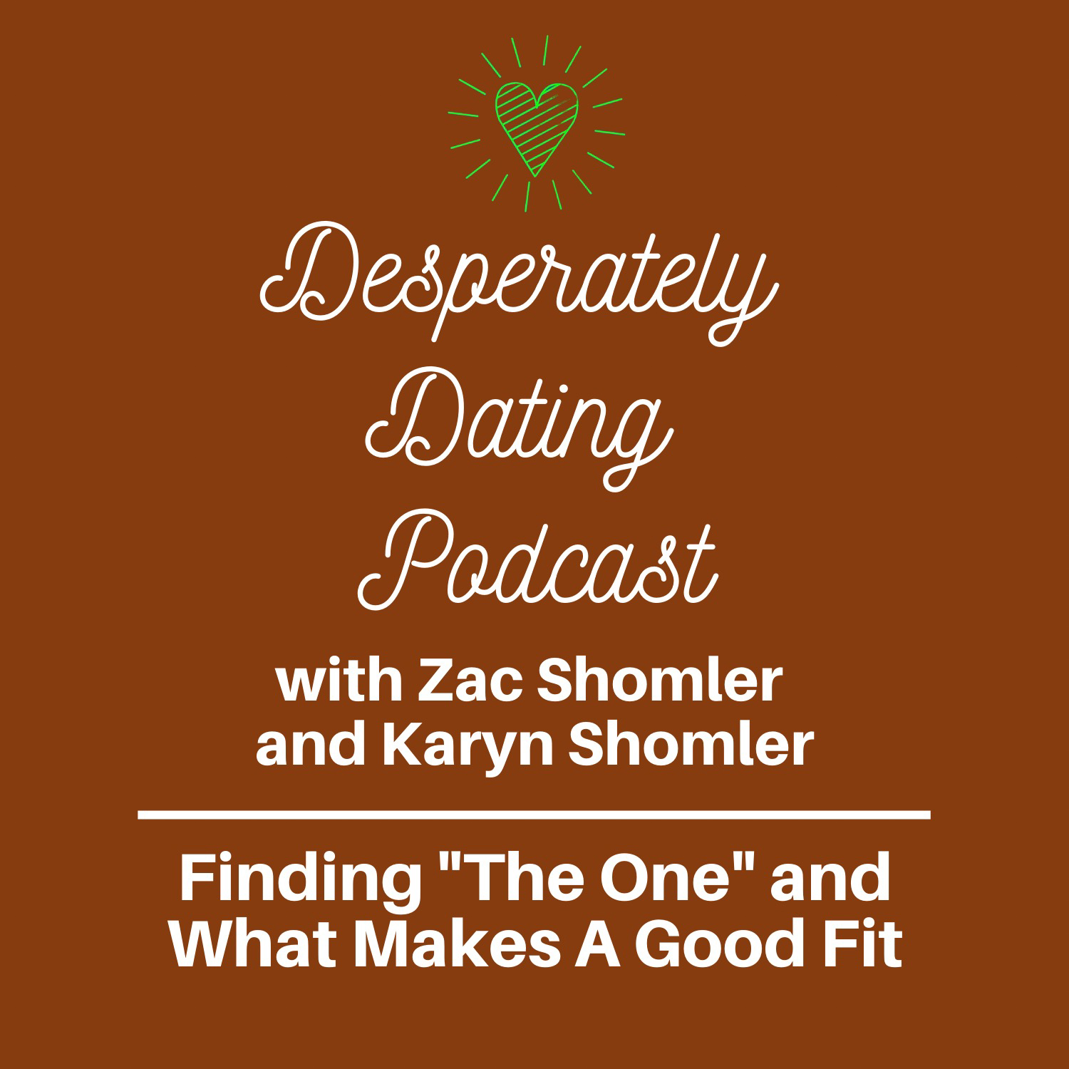 "Finding ""The One"" & What Makes A Good Fit -Desperately Dating Podcast Episode 7 Karyn Shomler and Zac Shomler"